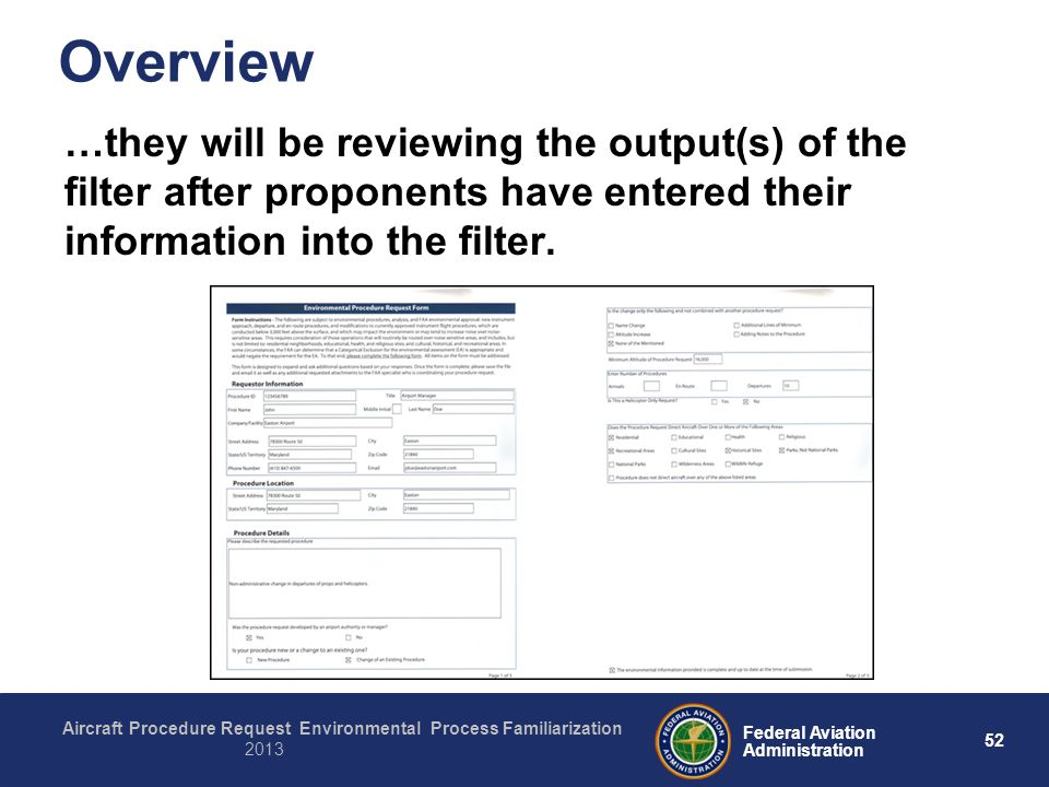 52 Federal Aviation Administration Aircraft Procedure Request Environmental Process Familiarization 2013 Overview …they will be reviewing the output(s