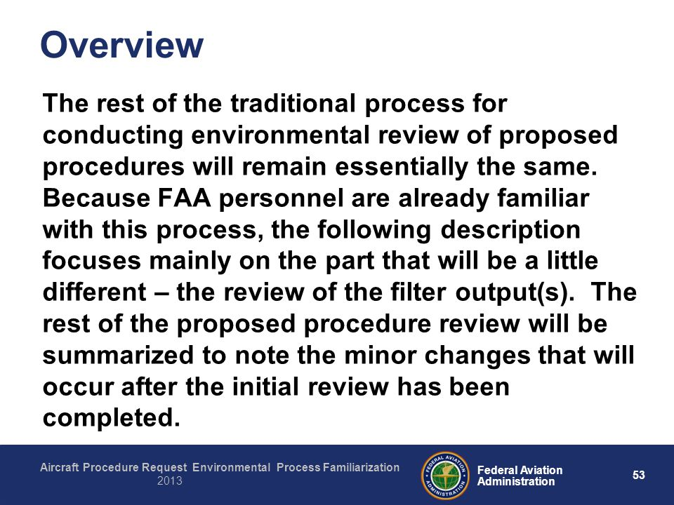 53 Federal Aviation Administration Aircraft Procedure Request Environmental Process Familiarization 2013 Overview The rest of the traditional process