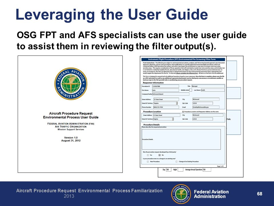 68 Federal Aviation Administration Aircraft Procedure Request Environmental Process Familiarization 2013 Leveraging the User Guide OSG FPT and AFS spe