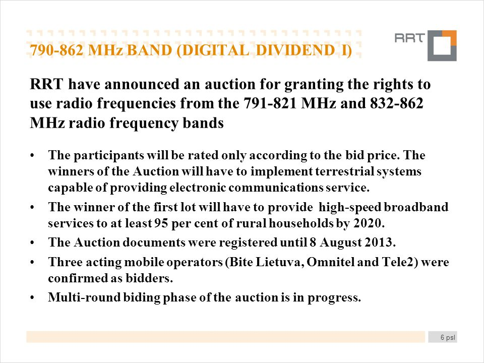 790-862 MHz BAND (DIGITAL DIVIDEND I) RRT have announced an auction for granting the rights to use radio frequencies from the 791-821 MHz and 832-862