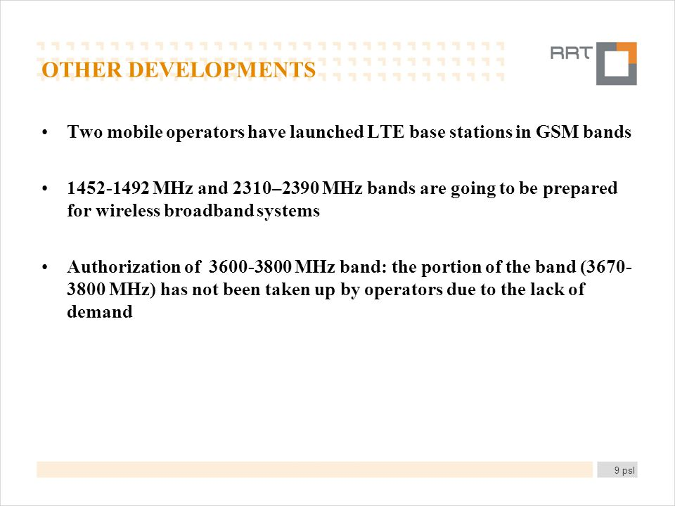 OTHER DEVELOPMENTS Two mobile operators have launched LTE base stations in GSM bands 1452-1492 MHz and 2310–2390 MHz bands are going to be prepared fo