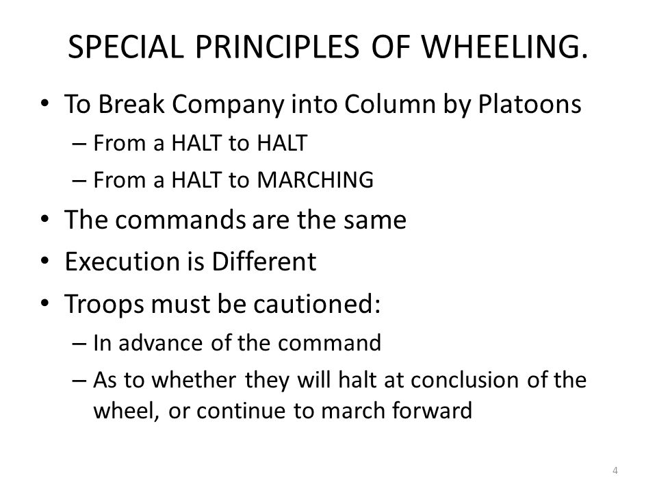 SPECIAL PRINCIPLES OF WHEELING. To Break Company into Column by Platoons – From a HALT to HALT – From a HALT to MARCHING The commands are the same Exe