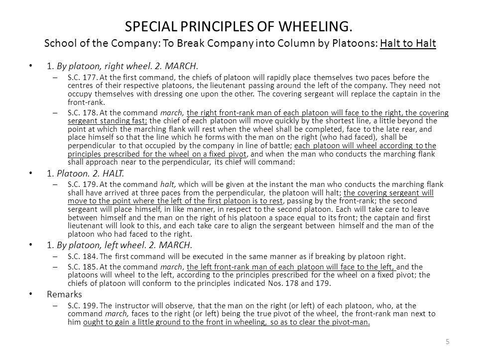 SPECIAL PRINCIPLES OF WHEELING. School of the Company: To Break Company into Column by Platoons: Halt to Halt 1. By platoon, right wheel. 2. MARCH. –