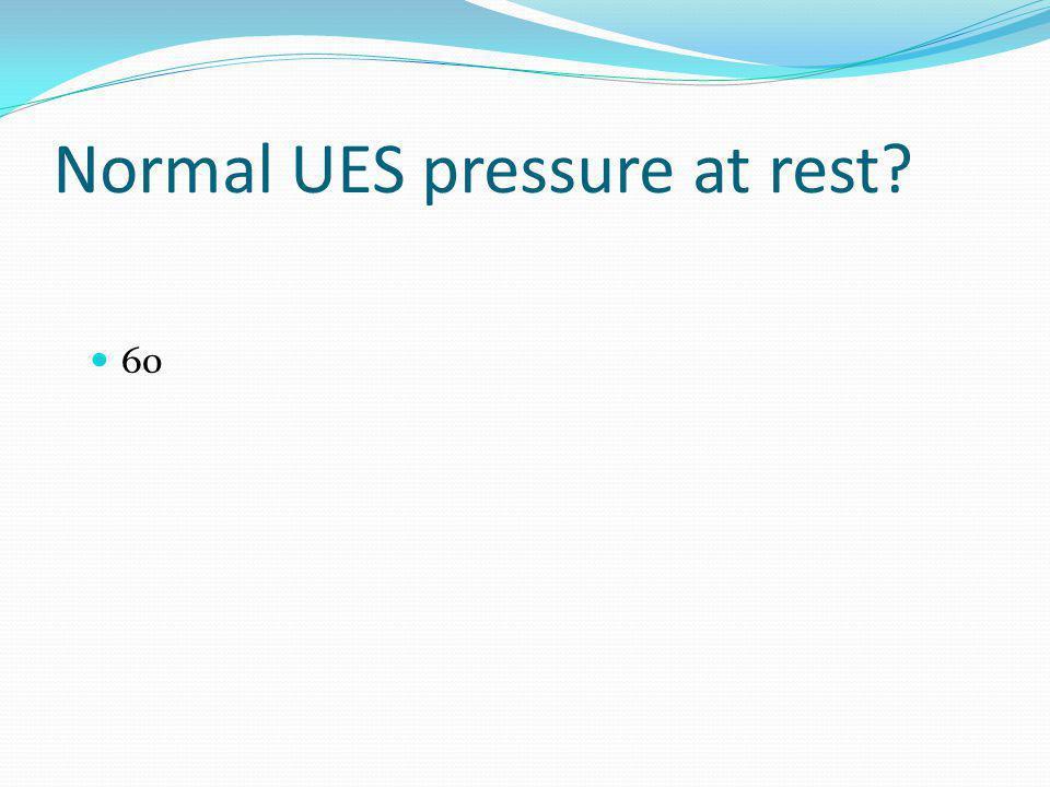 Normal UES pressure at rest? 60