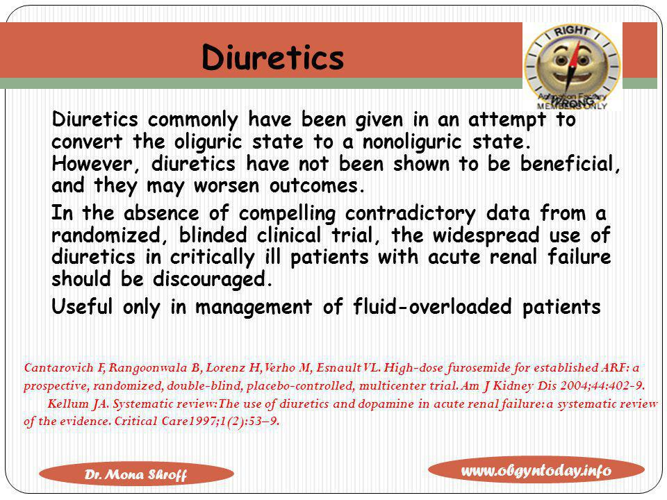 www.obgyntoday.info Dr. Mona Shroff Diuretics Diuretics commonly have been given in an attempt to convert the oliguric state to a nonoliguric state. H