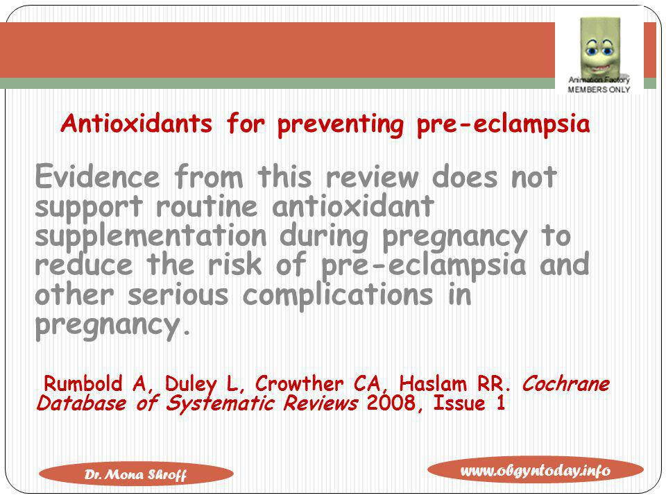 www.obgyntoday.info Dr. Mona Shroff Antioxidants for preventing pre-eclampsia Evidence from this review does not support routine antioxidant supplemen