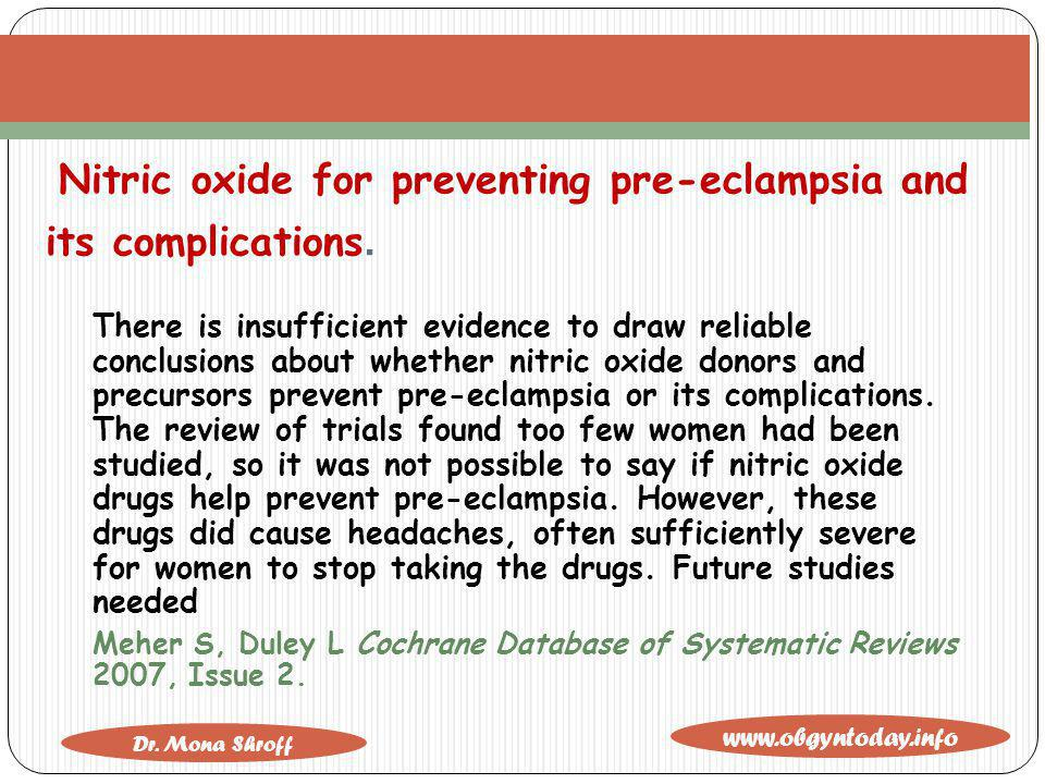 www.obgyntoday.info Dr. Mona Shroff Nitric oxide for preventing pre-eclampsia and its complications. There is insufficient evidence to draw reliable c
