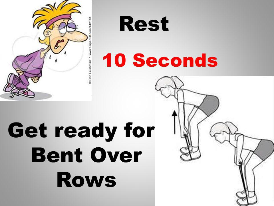 Rest Get ready for Bent Over Rows 11 Seconds