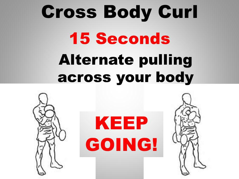 Cross Body Curl 1 Minute GO! Alternate pulling across your body
