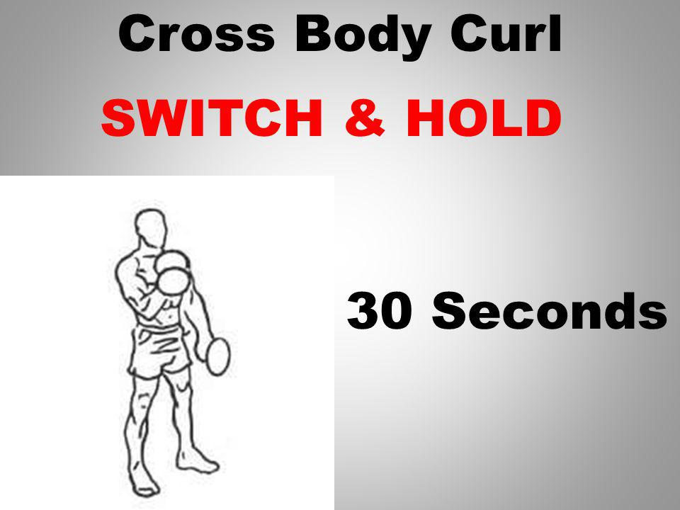 Cross Body Curl HOLD Switch arms in 1 Seconds
