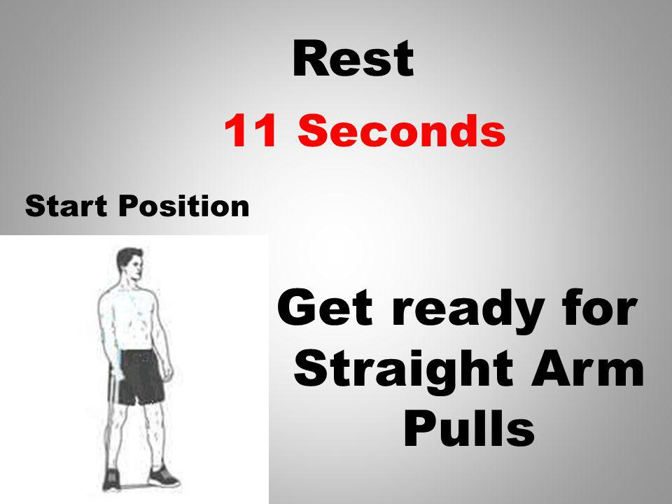 Rest Get ready for Straight Arm Pulls 12 Seconds Start Position