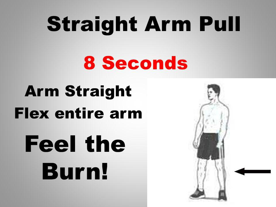 9 Seconds Arm Straight Flex entire arm Straight Arm Pull Feel the Burn!
