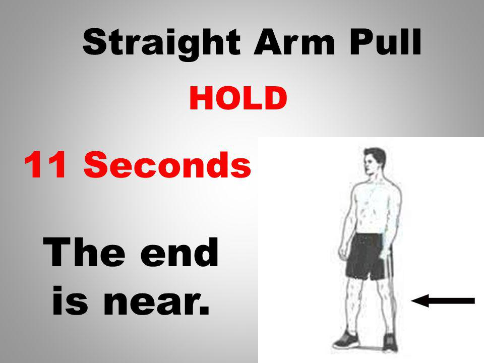 HOLD 12 Seconds Straight Arm Pull The end is near.