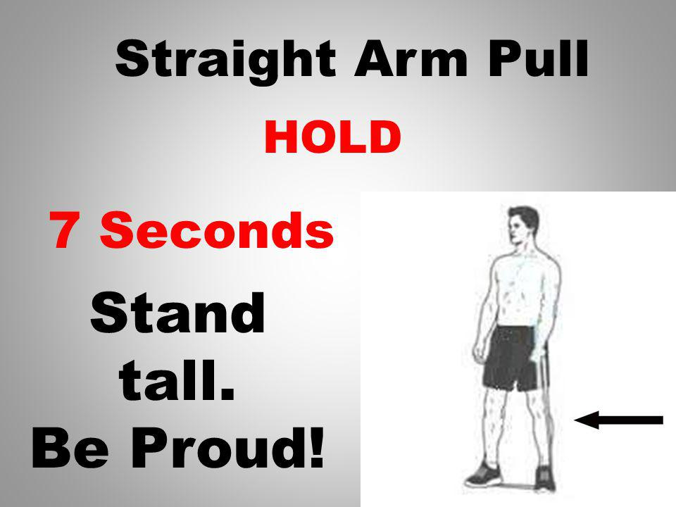 HOLD 8 Seconds Straight Arm Pull Stand tall. Be Proud!