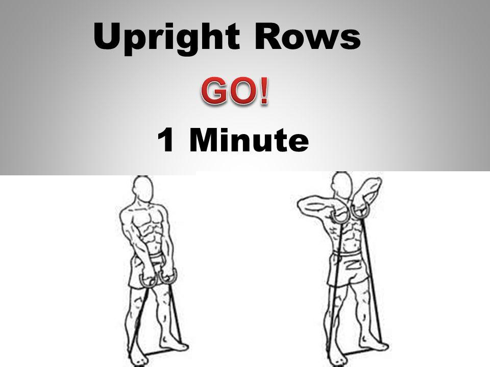 Rest Get ready for Upright Rows Cross the bands for better effect! 1 Seconds