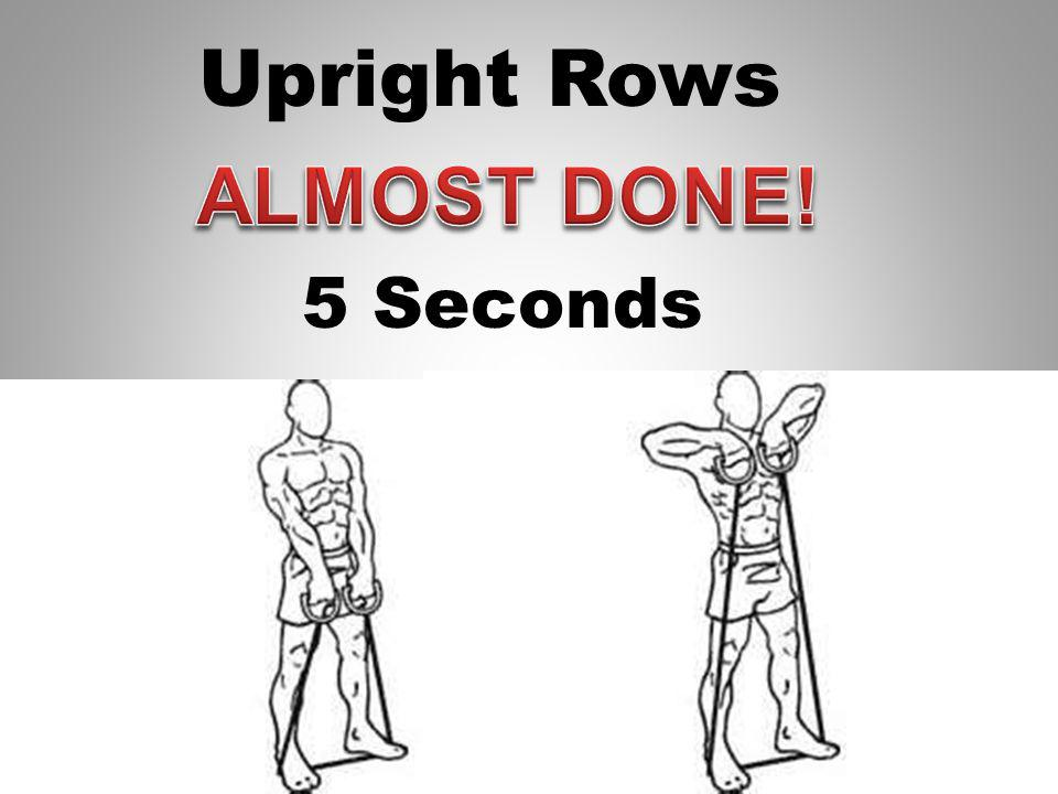 Upright Rows 6 Seconds