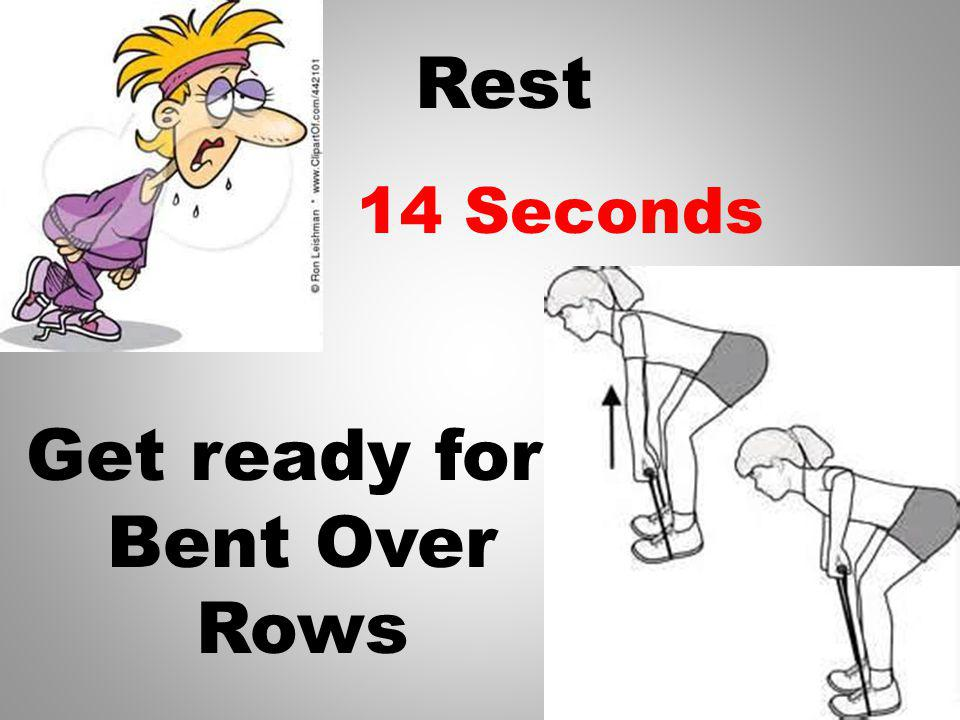 Rest Get ready for Bent Over Rows 15 Seconds