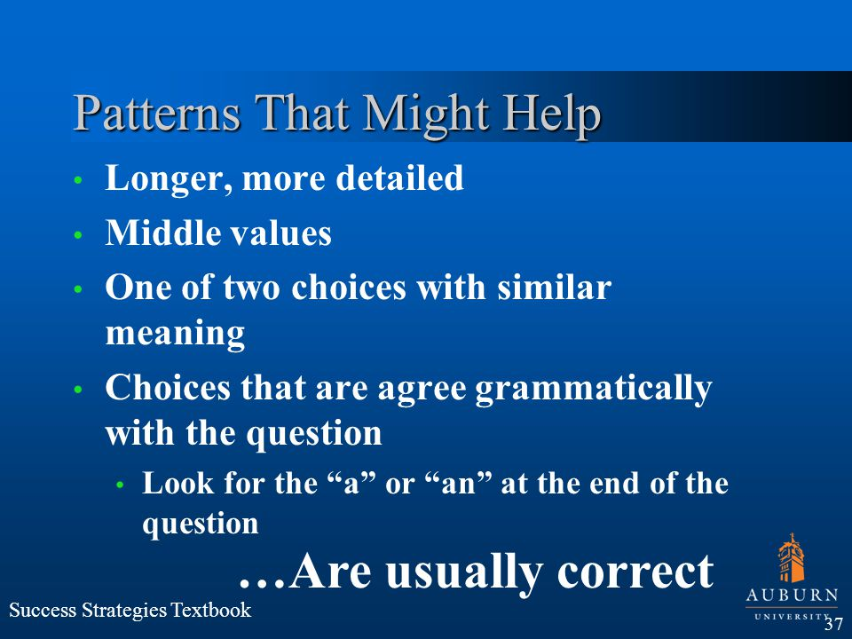 Patterns That Might Help Longer, more detailed Middle values One of two choices with similar meaning Choices that are agree grammatically with the que