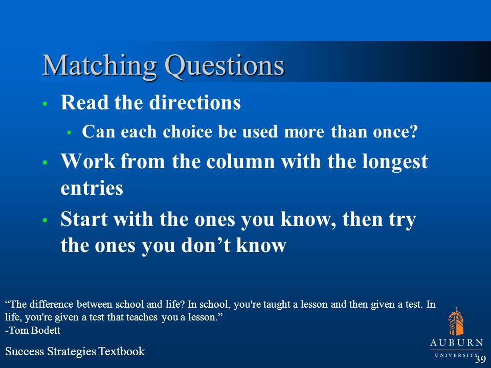 Matching Questions Read the directions Can each choice be used more than once? Work from the column with the longest entries Start with the ones you k