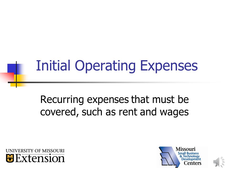 3 Initial Operating Expenses Recurring expenses that must be covered, such as rent and wages