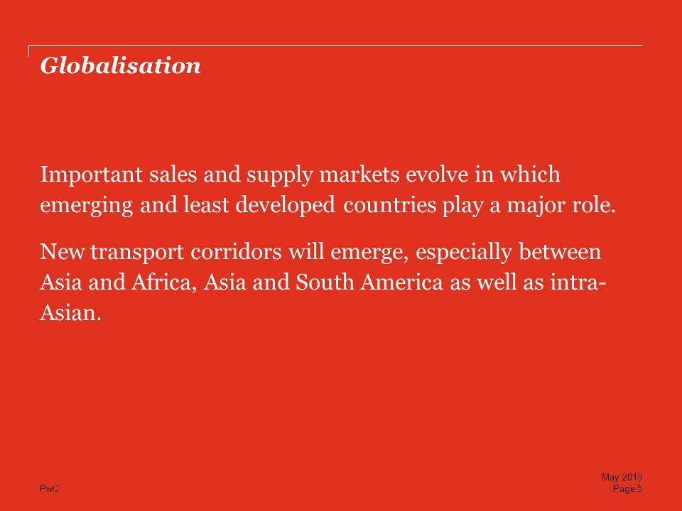 PwC Important sales and supply markets evolve in which emerging and least developed countries play a major role. New transport corridors will emerge,