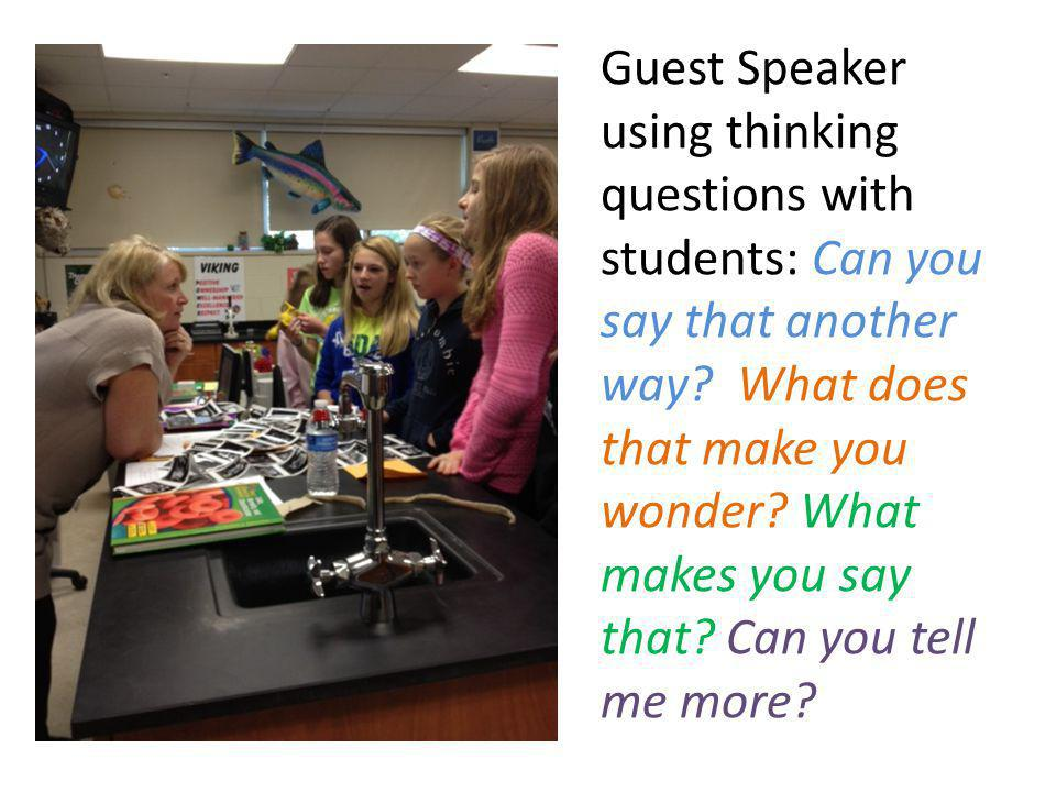 Guest Speaker using thinking questions with students: Can you say that another way.