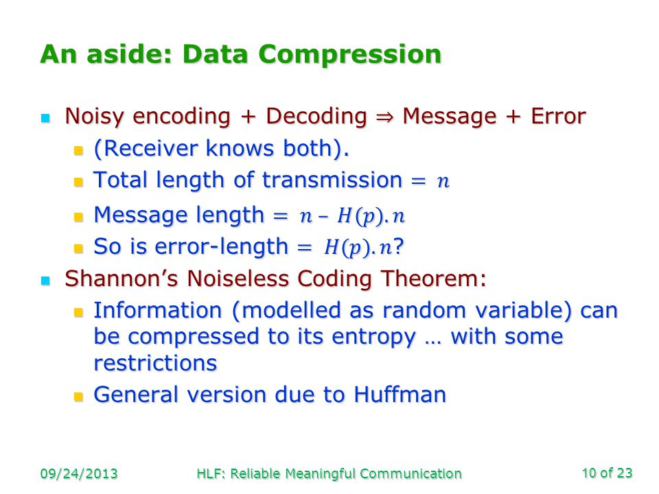 of 23 An aside: Data Compression 09/24/2013HLF: Reliable Meaningful Communication10