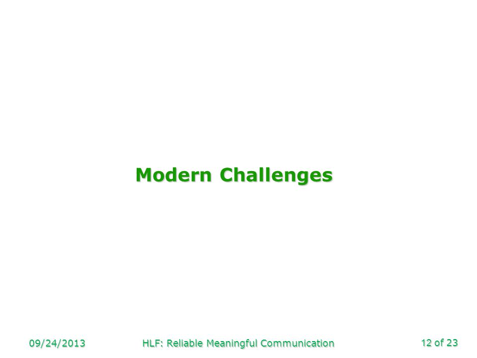 of 23 Modern Challenges 09/24/2013HLF: Reliable Meaningful Communication12