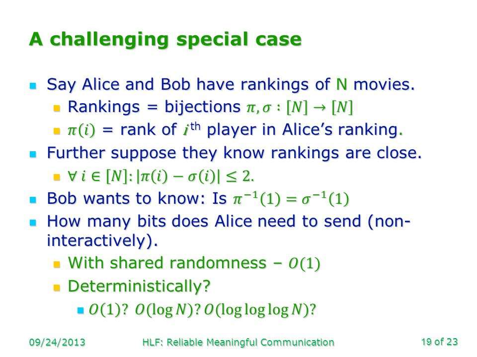 of 23 A challenging special case 09/24/2013HLF: Reliable Meaningful Communication19