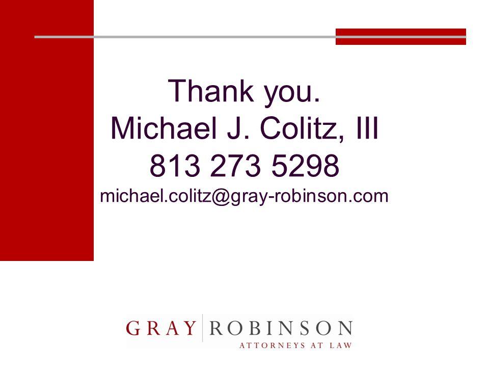 Thank you. Michael J. Colitz, III 813 273 5298 michael.colitz@gray-robinson.com