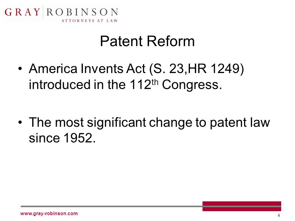 www.gray-robinson.com 4 Patent Reform America Invents Act (S.