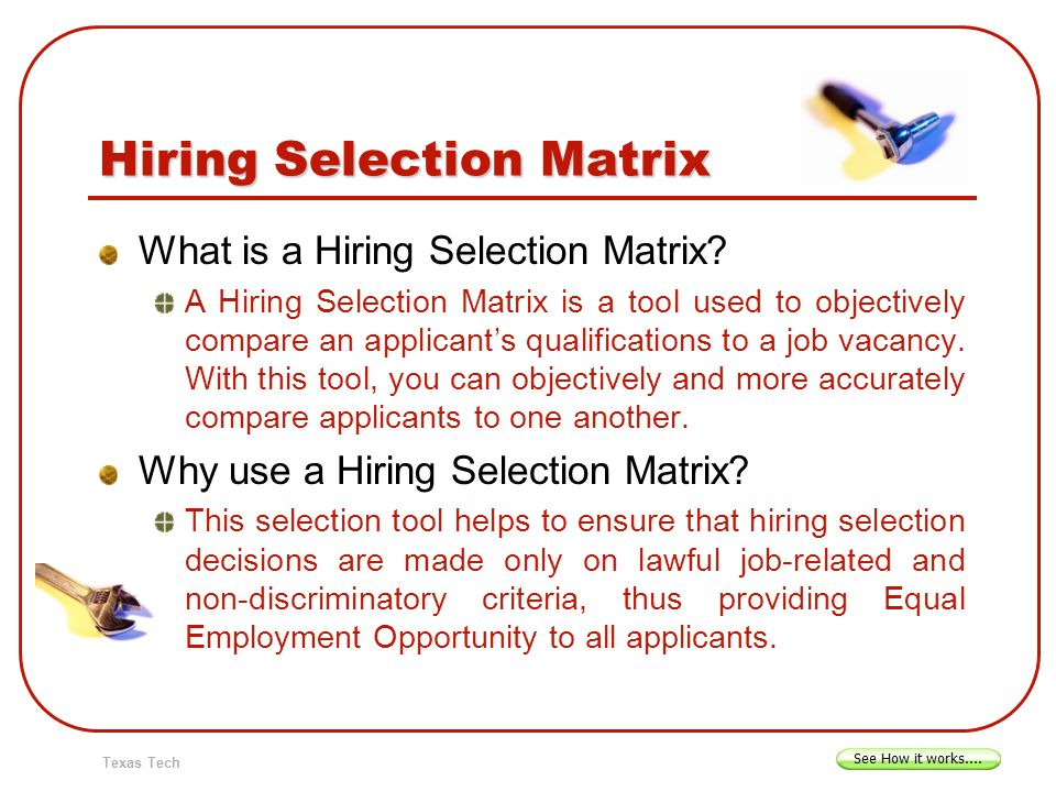 Hiring Selection Matrix What is a Hiring Selection Matrix? A Hiring Selection Matrix is a tool used to objectively compare an applicants qualification