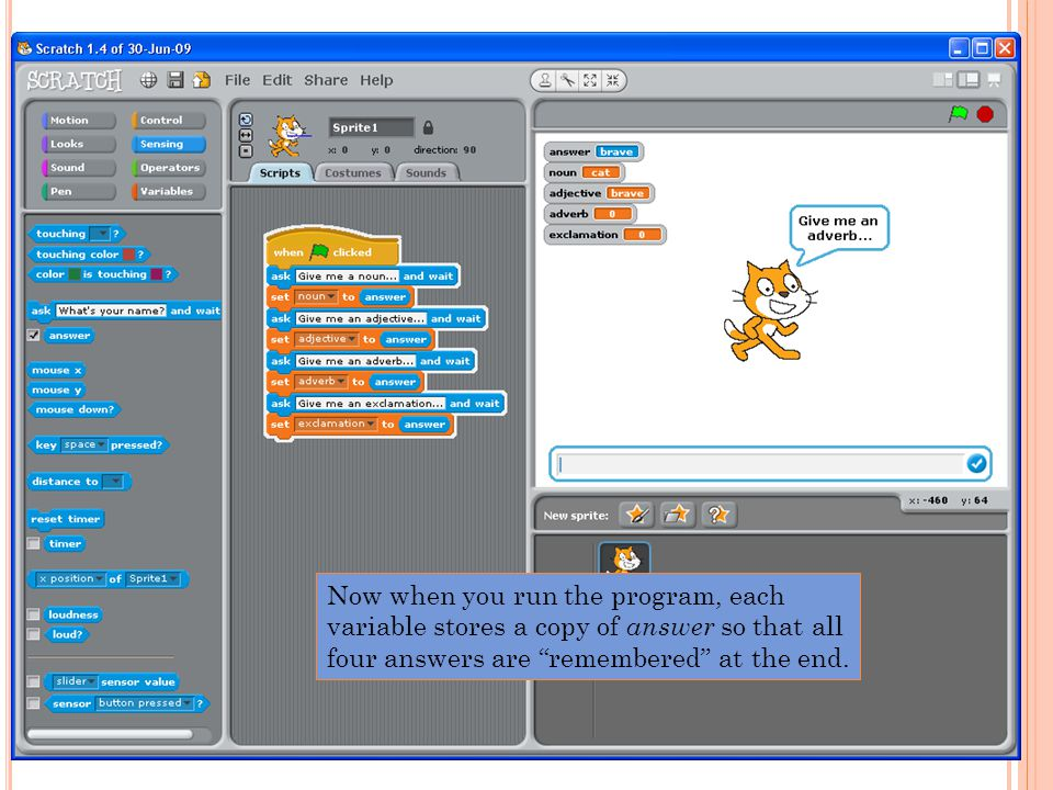 Now when you run the program, each variable stores a copy of answer so that all four answers are remembered at the end.