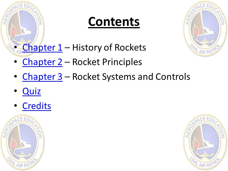 Contents Chapter 1 – History of Rockets Chapter 1 Chapter 2 – Rocket Principles Chapter 2 Chapter 3 – Rocket Systems and Controls Chapter 3 Quiz Credi