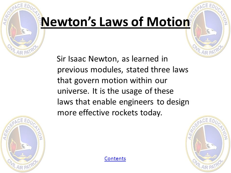 Newtons Laws of Motion Sir Isaac Newton, as learned in previous modules, stated three laws that govern motion within our universe. It is the usage of
