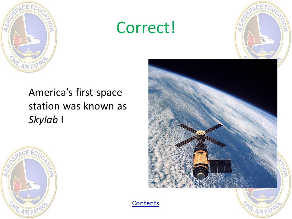Correct! Americas first space station was known as Skylab I Contents