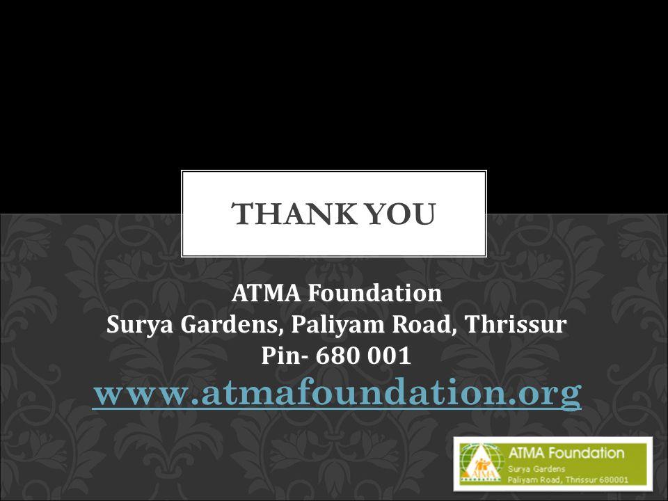 ATMA Foundation Surya Gardens, Paliyam Road, Thrissur Pin- 680 001 www.atmafoundation.org