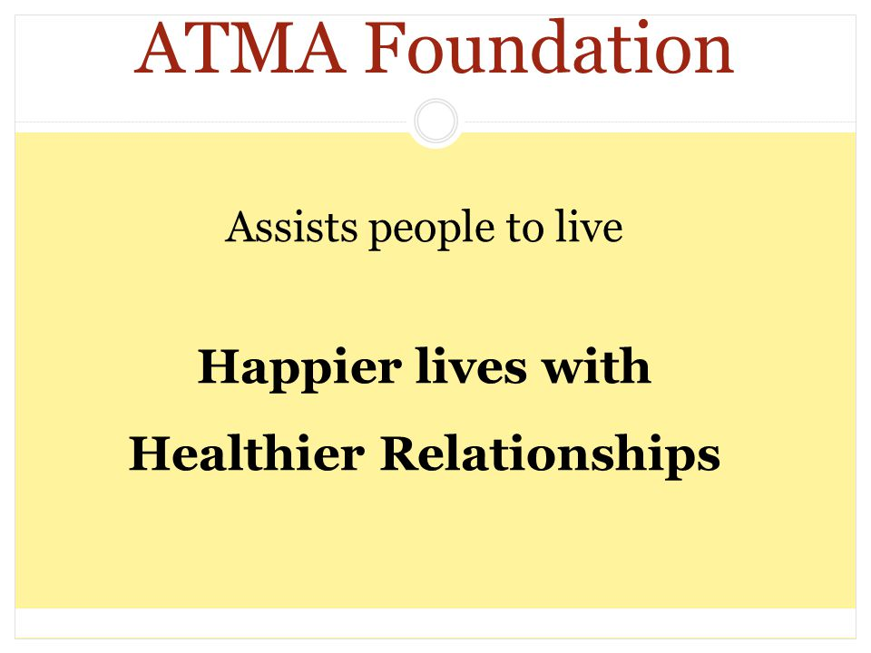 ATMA Foundation Assists people to live Happier lives with Healthier Relationships