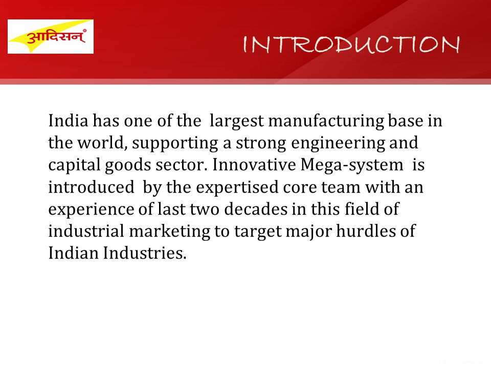 India has one of the largest manufacturing base in the world, supporting a strong engineering and capital goods sector. Innovative Mega-system is intr