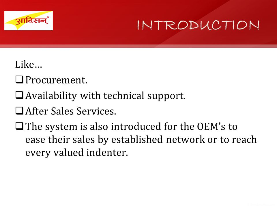 Like… Procurement. Availability with technical support. After Sales Services. The system is also introduced for the OEMs to ease their sales by establ