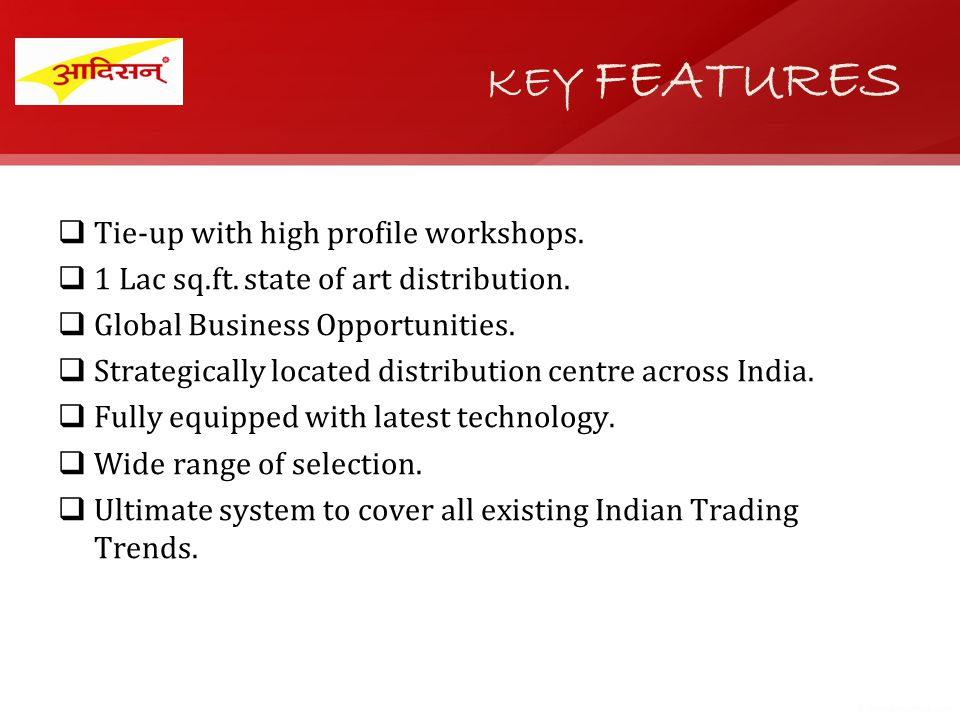Tie-up with high profile workshops. 1 Lac sq.ft. state of art distribution.