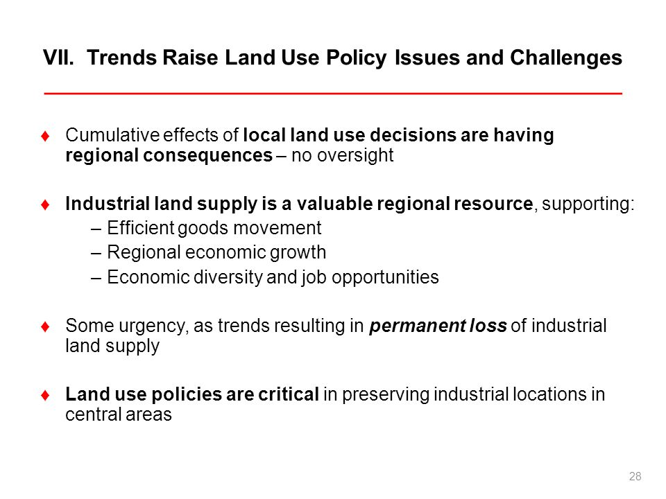 VII. Trends Raise Land Use Policy Issues and Challenges _________________________________________________ Cumulative effects of local land use decisio