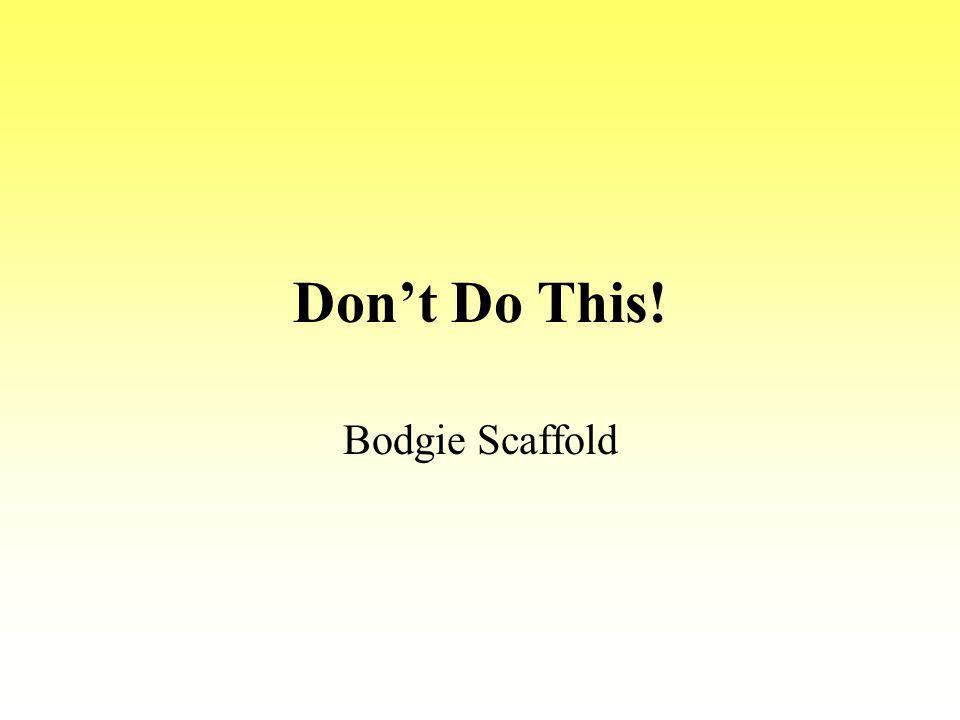 Dont Do This! Bodgie Scaffold