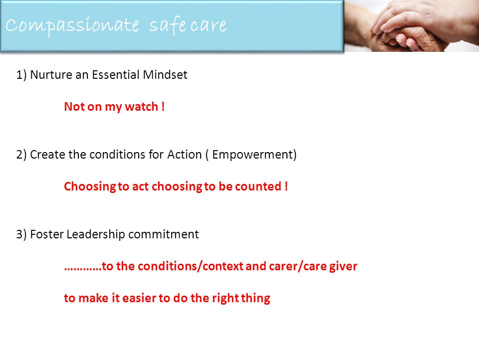 Compassionate Care Requires 1) Nurture an Essential Mindset Not on my watch .