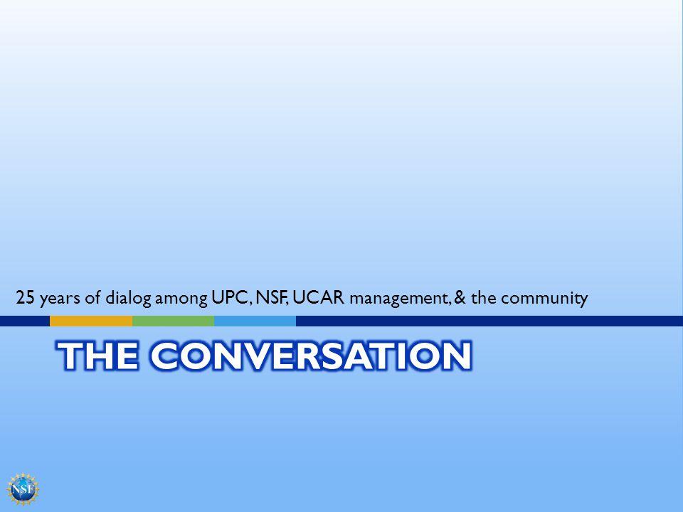 25 years of dialog among UPC, NSF, UCAR management, & the community