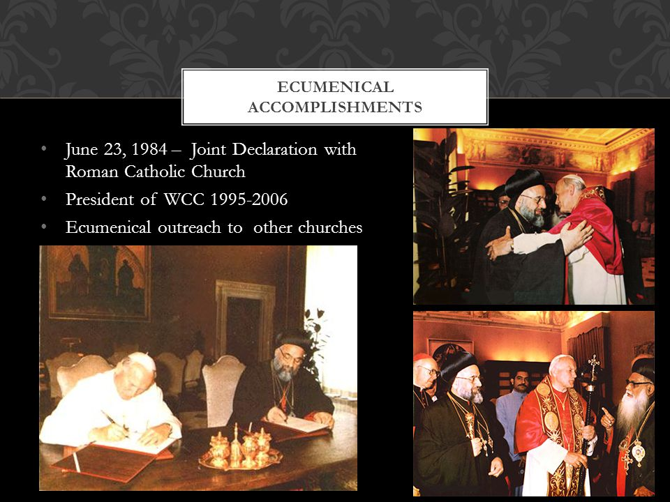 June 23, 1984 – Joint Declaration with Roman Catholic Church President of WCC 1995-2006 Ecumenical outreach to other churches ECUMENICAL ACCOMPLISHMENTS
