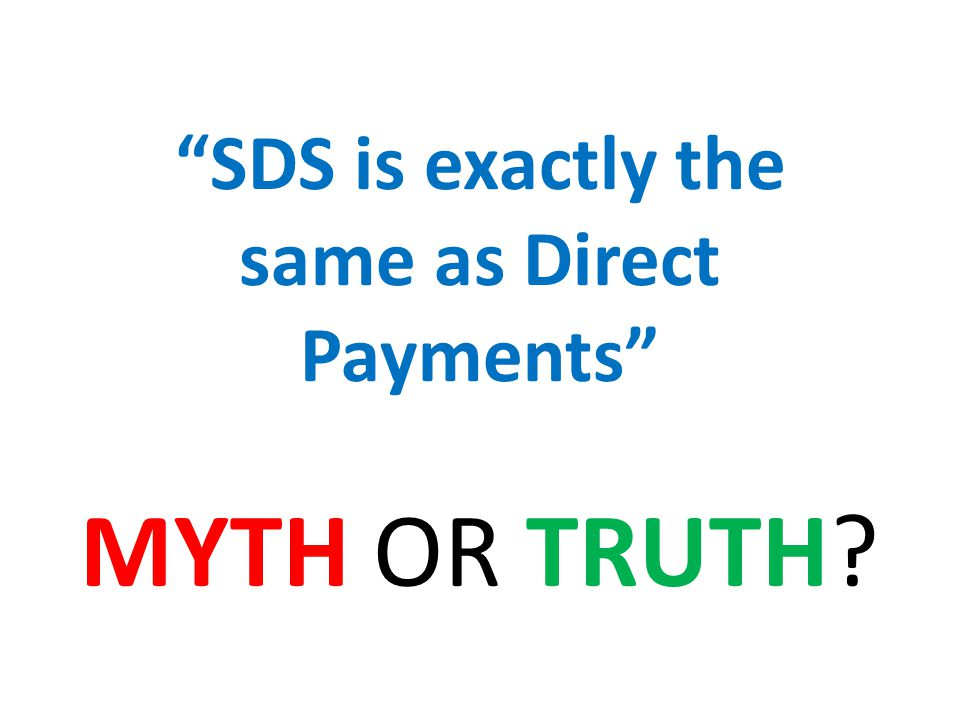 SDS is exactly the same as Direct Payments MYTH OR TRUTH