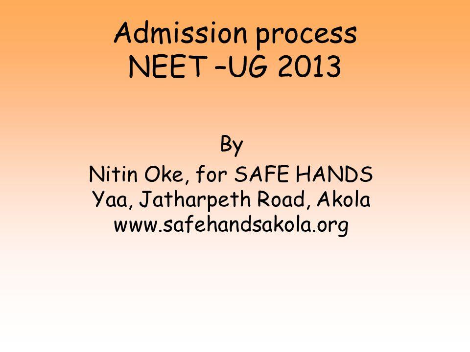 Admission process NEET –UG 2013 By Nitin Oke, for SAFE HANDS Yaa, Jatharpeth Road, Akola www.safehandsakola.org