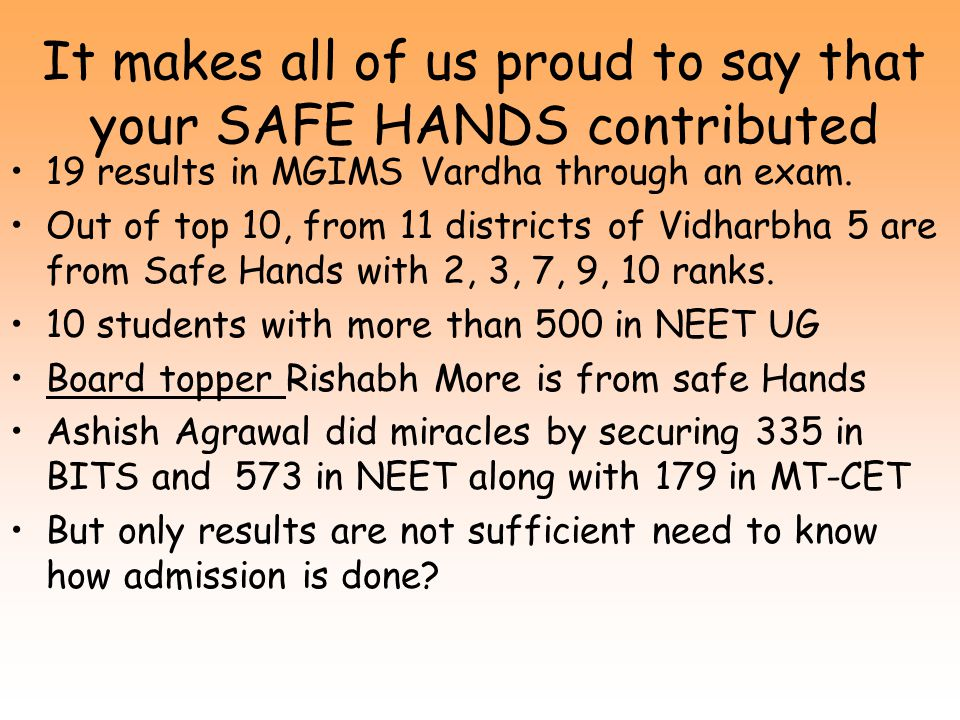 It makes all of us proud to say that your SAFE HANDS contributed 19 results in MGIMS Vardha through an exam.