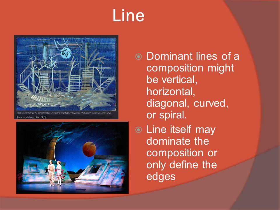 Line Dominant lines of a composition might be vertical, horizontal, diagonal, curved, or spiral.